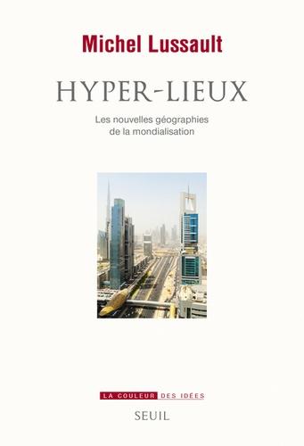 Michel Lussault - Hyper-lieux - Les nouvelles géographies politiques de la mondialisation.