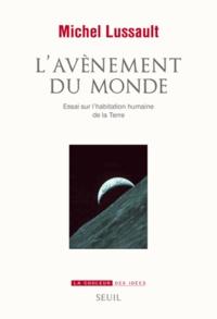 Michel Lussault - L'avènement du monde - Essai sur l'habitation humaine de la Terre.