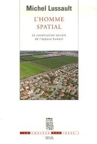 Michel Lussault - L'Homme spatial - La construction sociale de l'espace humain.
