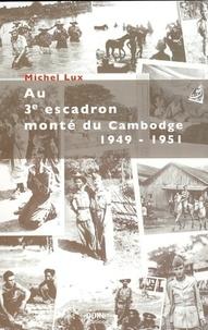 Michel Lux - La guerre d'indochine au 3e escadron monté du Cambodge 1949-1951.