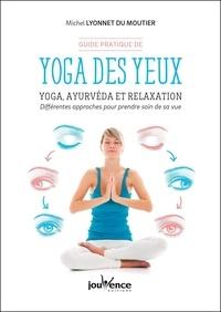 Michel Lyonnet du Moutier - Guide pratique de yoga des yeux - Yoga, ayurvéda et relaxation. Différentes approches pour prendre soin de sa vue.