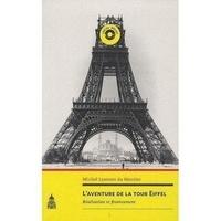 Michel Lyonnet du Moutier - L'aventure de la tour Eiffel : réalisation et financement.