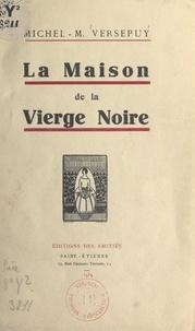 Michel-M. Versepuy - La maison de la Vierge noire.