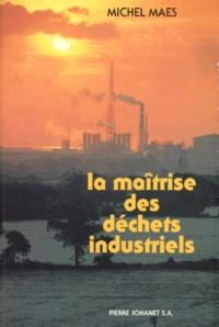Michel Maës - La maîtrise des déchets industriels.