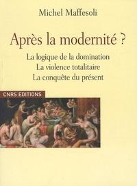Michel Maffesoli - Après la modernité ? - Logique de la domination, la violence totalitaire, la conquête du présent.