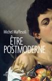 Michel Maffesoli - Etre postmoderne.