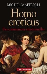 Michel Maffesoli - Homo eroticus - Des communions émotionnelles.