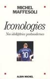 Michel Maffesoli - Iconologies - Nos idolâtries postmodernes.