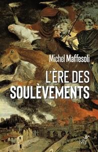 Michel Maffesoli - L'ère des soulèvements - Emeutes et confinement - Les derniers soubresauts de la modernité.