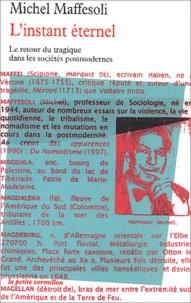 Michel Maffesoli - L'instant éternel - Le retour du tragique dans les sociétés postmodernes.