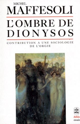 Michel Maffesoli - L'ombre de Dionysos - Contribution à une sociologie de l'orgie.