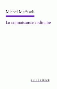 Michel Maffesoli - La connaissance ordinaire - Précis de sociologie compréhensive.