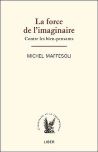 Michel Maffesoli - La force de l'imaginaire - Contre les bien-pensants.