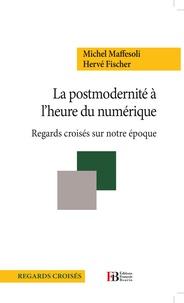 Michel Maffesoli et Hervé Fischer - La postmodernité à l'heure du numérique - Regards croisés sur notre époque.
