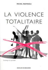 Michel Maffesoli - La violence totalitaire - Essai d'anthropologie politique.