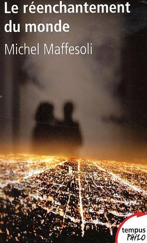 Michel Maffesoli - Le réenchantement du monde - Une éthique pour notre temps.