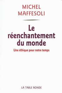 Michel Maffesoli - Le réenchantement du monde.