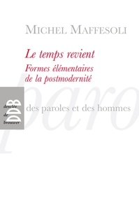 Michel Maffesoli - Le temps revient - Formes élémentaires de la postmodernité.