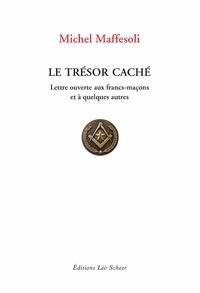 Michel Maffesoli - Le trésor caché - Lettre ouverte aux francs-maçons et à quelques autres.