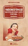 Michel Maffre - Trésors d'épices - Recettes au curry, coco, curcuma....