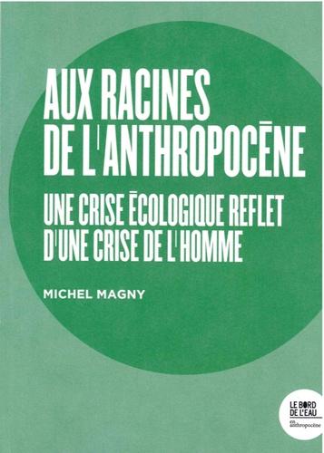 Aux racines de l'Anthropocène. Une crise écologique reflet d'une crise de l'homme