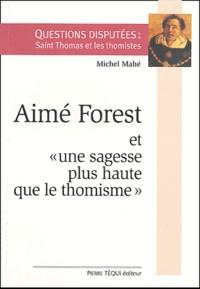 Michel Mahé - Aimé Forest et une sagesse plus haute que le thomisme.