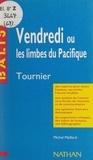 Michel Maillard et Michel Tournier - Vendredi ou Les limbes du Pacifique - Des repères pour situer l'auteur, ses écrits, l'œuvre étudiée. Une analyse de l'œuvre sous forme de résumés et de commentaires. Une synthèse littéraire thématique. Des jugements critiques, des sujets de travaux, une bibliographie.