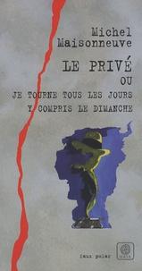 Michel Maisonneuve - Le privé - Ou Je tourne tous les jours y compris le dimanche.