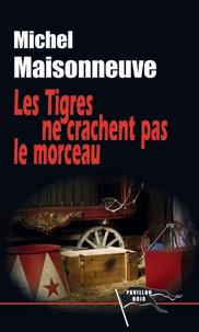 Michel Maisonneuve - Les tigres ne crachent pas le morceau.
