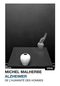 Michel Malherbe - Alzheimer - De l'humanité des hommes.