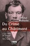 Michel Malherbe - Du crime au châtiment - Lorsque rôdent les assassins à la Belle Epoque.