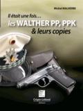 Michel Malherbe - Il était une fois les Walther pp, ppk et leurs copies.