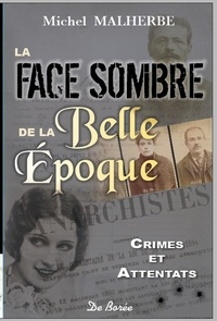Michel Malherbe - La face sombre de la Belle Epoque - Crimes & attentats.