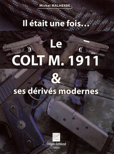 Michel Malherbe - Le Colt M. 1911 & ses dérivés modernes.