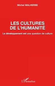 Michel Malherbe - Les cultures de l'humanité - Le développement est une question de culture.