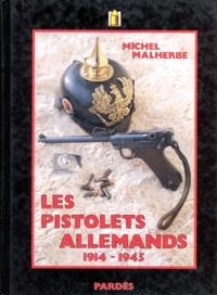 Michel Malherbe - Les pistolets allemands, 1914-1945.