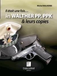Michel Malherbe - Les Walther PP, PPK et leurs copies.