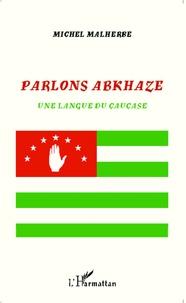 Michel Malherbe - Parlons abkhaze - Une langue du Caucase.