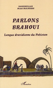Michel Malherbe et  Naseebullah - Parlons brahoui - Langue dravidienne du Pakistan.