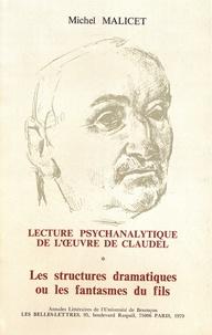Michel Malicet - Lecture psychanalytique de l'oeuvre de Paul Claudel - Tome 1, Les structures dramatiques ou les fantasmes du fils.