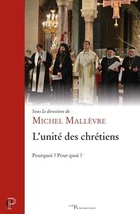 Michel Mallèvre - L'Unité des chrétiens - Pourquoi ? Pour quoi ?.