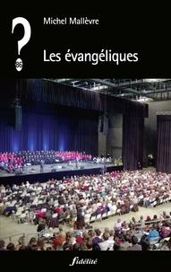 Michel Mallèvre - Les évangéliques - Un nouveau visage du christianisme ?.