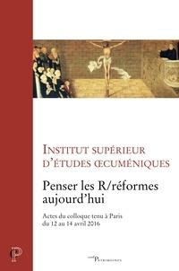 Michel Mallèvre et  Institut supérieur d'études oe - Penser les R/réformes aujourd'hui - Actes du colloque tenu à Paris du 12 au 14 avril 2016.