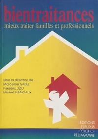 Michel Manciaux et Frédéric Jésu - Bientraitances - Mieux traiter familles et professionnels.