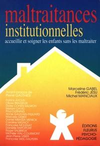 Michel Manciaux et Marceline Gabel - Maltraitances institutionnelles - Accueillir et soigner les enfants sans les maltraiter.