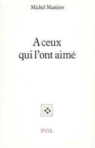 Michel Manière - À ceux qui l'ont aimé.