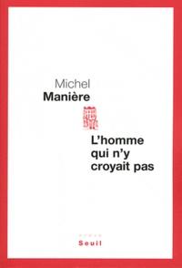 Michel Manière - L'homme qui n'y croyait pas.