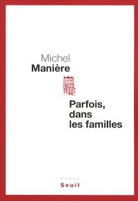 Michel Manière - Parfois, dans les familles.