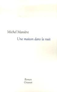Michel Manière - Une maison dans la nuit.