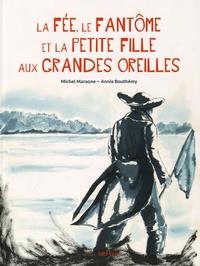 Michel Maraone et Annie Bouthémy - La fée, le fantôme et la petite fille aux grandes oreilles.